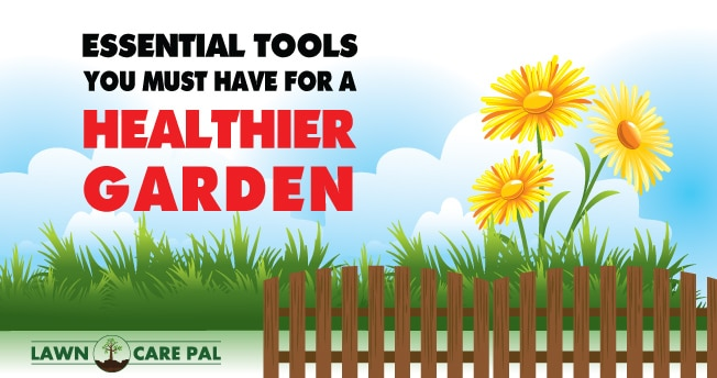 Essential tools you must have for a healthier garden for Gardening tools you must have